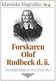 Cover for Forskaren Olof Rudbeck d ä – Återutgivning av text från 1871