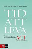 Cover for Tid att leva : ett tioveckors program för stresshantering med ACT och medveten närvaro