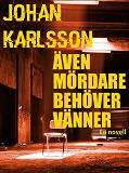 Cover for Även mördare behöver vänner: En novell