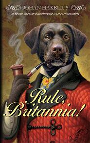 Cover for Rule, Britannia! : Om personer, situationer & egenheter under 200 år av brittisk historia