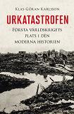 Cover for Urkatastrofen : Första världskrigets plats i den moderna historien