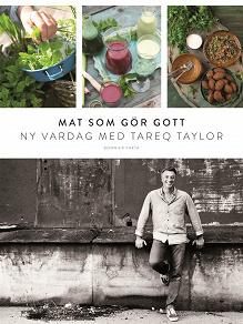 Cover for Mat som gör gott : Ny vardag med Tareq Taylor