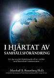 Cover for I Hjärtat Av Samhällsförändring : Lär dig vara den förändring du vill se i världen med Nonviolent Communication