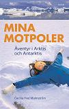 Cover for Mina motpoler : Äventyr i Arktis och Antarktis