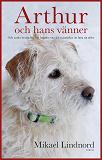 Cover for Arthur och hans vänner : Och andra berättelser om hundar som fått människor att hitta sig själva