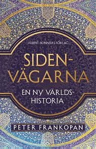 Cover for Sidenvägarna : En ny världshistoria