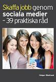 Cover for Skaffa jobb genom sociala medier - 39 praktiska råd