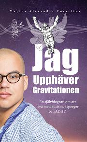 Cover for Jag upphäver gravitationen : en självbiografi om att leva med autism, asperger och ADHD