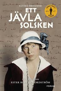 Cover for Ett jävla solsken : En biografi om Ester Blenda Nordström