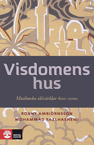 Cover for Visdomens hus : Muslimska idévärldar 600-2000 E-bok