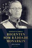 Cover for Gustaf VI Adolf : regenten som räddade monarkin