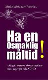 Cover for Ha en (o)smaklig måltid: Att gå i svenska skolan med autism, asperger och ADHD