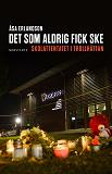 Cover for Det som aldrig fick ske : Skolattentatet i Trollhättan