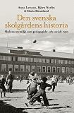 Cover for Den svenska skolgårdens historia : skolans utemiljö som pedagogiskt och socialt rum