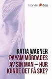 Cover for Payam mördades av sin man – Hur kunde det få ske?