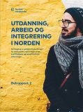 Cover for Utdanning, arbeid og integrering i Norden: – Kartlegging av godkjenningsordninger for utenlandske utdanninger, yrkeskvalifikasjoner og kompletterende utdanninger. Delrapport 2