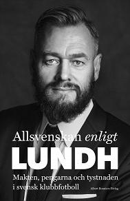 Cover for Allsvenskan enligt Lundh : Makten, pengarna och tystnaden i svensk klubbfotboll