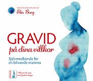 Cover for Gravid på dina villkor - Självmedkänsla för en blivande mamma