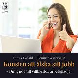 Cover for Konsten att älska sitt jobb – Din guide till villkorslös arbetsglädje.