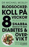 Cover for Blodsockerkoll på 8 veckor med Michael Mosley : snabba resultat på både diabetes och övervikt