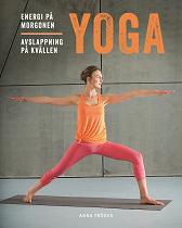 Cover for Yoga : energi på morgonen, avslappning på kvällen