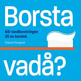 Cover for Borsta vadå?: Gör tandborstningen till en barnlek