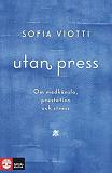 Cover for Utan press : Om medkänsla, prestation och stress