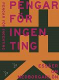 Cover for Pengar för ingenting : Essäer om medborgarlön