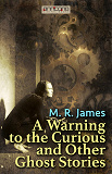 Cover for A Warning to the Curious and Other Ghost Stories