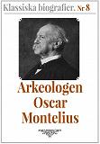 Cover for Klassiska biografier 8: Arkeologen Oscar Montelius – Återutgivning av text från 1913