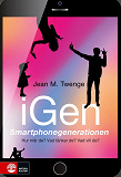 Cover for iGen - Smartphonegenerationen : Hur mår de? Vad tänker de? Vad vill de?
