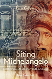 Cover for Siting Michelangelo : Spectatorship, Site Specificity and Soundscape