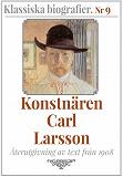 Cover for Klassiska biografier 9: Konstnären Carl Larsson – Återutgivning av text från 1908