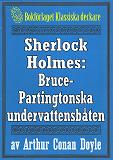 Cover for Sherlock Holmes: Äventyret med Bruce-Partingtonska undervattensbåten – Återutgivning av text från 1909