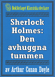 Cover for Sherlock Holmes: Äventyret med den avhuggna tummen – Återutgivning av text från 1947