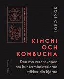 Cover for Kimchi och Kombucha : den nya vetenskapen om hur tarmbakterierna stärker din hjärna