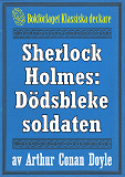 Cover for Sherlock Holmes: Äventyret med den dödsbleke soldaten – Återutgivning av text från 1926