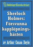 Cover for Sherlock Holmes: Äventyret med den försvunna kapplöpningshästen – Återutgivning av text från 1947