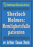 Cover for Sherlock Holmes: Äventyret med den hemlighetsfulle patienten – Återutgivning av text från 1947