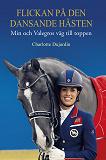 Cover for Flickan på den dansande hästen: min och Valegros väg till toppen