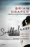 Cover for Soulfulness: Ett liv utöver mindfulness