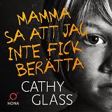 Cover for Mamma sa att jag inte fick berätta : den sanna historien om en liten pojke med en mörk hemlighet