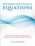 Cover for New simple ways to solve equations: How to solve equations by mental arithmetic, which strengthens  the capacity for thinking and improves the memory