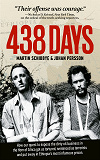 Cover for 438 days : how our quest to expose the dirty oil business in the Horn of Africa got us tortured, sentenced as terrorists and put away in Ethiopia's most infamous prison