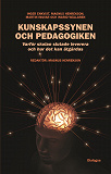 Cover for Kunskapssynen och pedagogiken : varför skolan slutade leverera och hur det kan åtgärdas