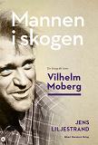 Cover for Mannen i skogen : En biografi över Vilhelm Moberg