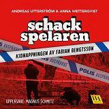 Cover for Schackspelaren : historien om kidnappningen av Fabian Bengtsson