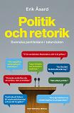 Cover for Politik och retorik: Svenska partiledare i talarstolen