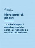 Cover for More parallel, please!: 11 anbefalinger til mønsterpraksis for parallelsproglighed på nordiske universiteter