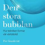 Cover for Den stora bubblan : hur tekniken formar vår världsbild